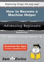 How to Become a Machine Helper
