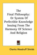 The Final Philosophy: Or System Of Perfe