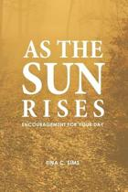 As The Sun Rises: Encouragement for Your Day
