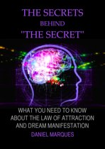 """The Secrets Behind """"The Secret"""": What You Need to Know About the Law of Attraction and Dream Manifestation"""