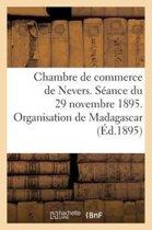 Chambre de Commerce de Nevers. S�ance Du 29 Novembre 1895. Organisation de Madagascar