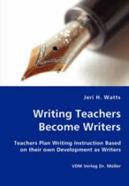 Writing Teachers Become Writers - Teachers Plan Writing Instruction Based on Their Own Development as Writers