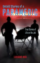 Untold Stories of a Paramedic: True Stories of Life on the Job