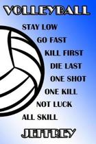 Volleyball Stay Low Go Fast Kill First Die Last One Shot One Kill Not Luck All Skill Jeffrey