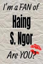 I'm a Fan of Haing S. Ngor Are You? Creative Writing Lined Journal