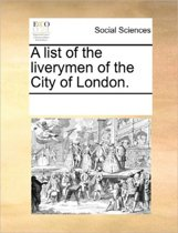 A List of the Liverymen of the City of London