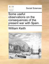 Some Useful Observations on the Consequences of the Present War with Spain
