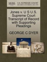 Jones V. U S U.S. Supreme Court Transcript of Record with Supporting Pleadings