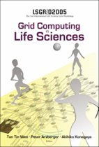 Grid Computing In The Life Science - Proceedings Of The 2nd International Life Science Grid Workshop, Lsgrid 2005