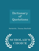 Dictionary of Quotations - Scholar's Choice Edition