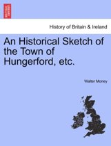 An Historical Sketch of the Town of Hungerford, Etc.