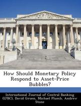 How Should Monetary Policy Respond to Asset-Price Bubbles?