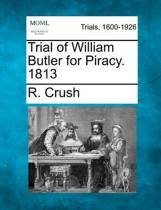 Trial of William Butler for Piracy. 1813