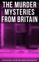 THE MURDER MYSTERIES FROM BRITAIN - 560+ Detective Novels, True Crime Stories & Whodunit Thrillers in One Edition