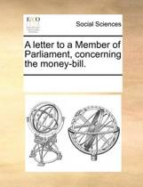 A Letter to a Member of Parliament, Concerning the Money-Bill.