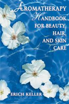 Aromatherapy Handbook for Beauty, Hair and Skin Care