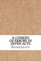 A Comedy of Errors' in Seven Acts