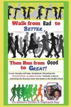 Walk from Bad to Better, Then Run from Good to Great!