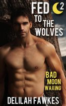 Fed to the Wolves, Part 2: Bad Moon Waxing