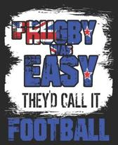 If Rugby Was Easy They'd Call It Football: New Zealand Athlete Team Sport Funny Composition Notebook 100 Wide Ruled Pages Journal Diary