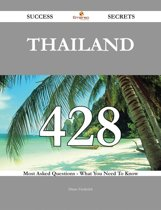 Thailand 428 Success Secrets - 428 Most Asked Questions On Thailand - What You Need To Know