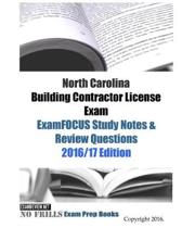North Carolina Building Contractor License Exam ExamFOCUS Study Notes & Review Questions 2016/17 Edition