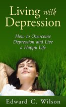 Living with Depression: How to Overcome Depression and Live a Happy Life