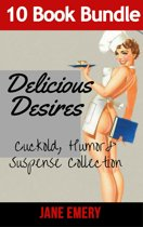 Delicious Desires: Cuckold, Humor & Suspense Collection 10 BOOK BUNDLE