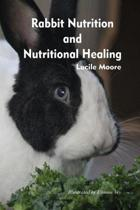 Rabbit Nutrition and Nutritional Healing - Third Edition