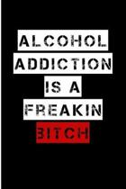 Alcohol Addiction Is A Freakin Bitch