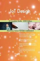 Iot Design a Complete Guide - 2020 Edition