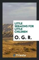 Little Sermons for Little Children