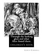 Through the Looking Glass and What Alice Found There. by