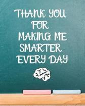 Thank You For Making Me Smarter Every Day