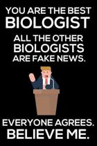 You Are The Best Biologist All The Other Biologists Are Fake News. Everyone Agrees. Believe Me.: Trump 2020 Notebook, Funny Productivity Planner, Dail