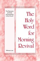 The Holy Word for Morning Revival - The Recovery of Christ as Everything in the Church