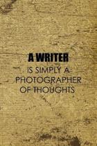 A Writer Is Simply A Photographer Of Thoughts: Writer Notebook Journal Composition Blank Lined Diary Notepad 120 Pages Paperback Old