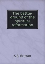 The Battle-Ground of the Spiritual Reformation