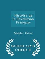 Histoire de La Revolution Francaise - Scholar's Choice Edition