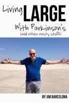 Living LARGE with Parkinson's (and Other Nasty Stuff)