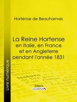 La Reine Hortense en Italie, en France et en Angleterre pendant l'année 1831