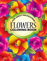 Flowers Coloring Book: An Adult Coloring Book with Stress Relieving Flower Collection Designs for Adult Relaxation.