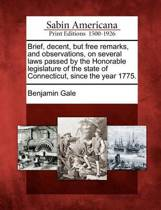 Brief, Decent, But Free Remarks, and Observations, on Several Laws Passed by the Honorable Legislature of the State of Connecticut, Since the Year 1775.