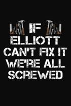 If Elliott Can't Fix It We're All Screwed: Personalized Handyman Journal - Gift Notebook