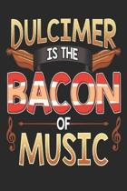 Dulcimer: Is The Bacon Of Music - 6x9 College Ruled Notebook 120 Pages Dulcimer Music Book