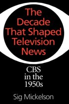 The Decade That Shaped Television News
