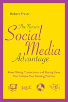The Nurse's Social Media Advantage: How Making Connections and Sharing Ideas Can Enhance Your Nursing Practice
