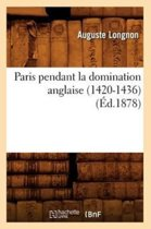 Paris Pendant La Domination Anglaise (1420-1436) (Ed.1878)