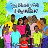 We Blend Well Together