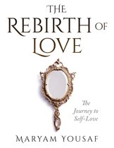 The Rebirth of Love: The Journey to Self-Love